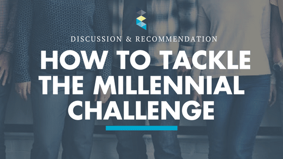 The Millennial Challenge and How To Tackle It
