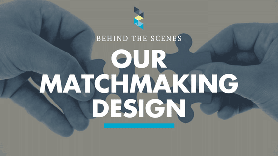 Behind The Scenes – Our Matchmaking Design