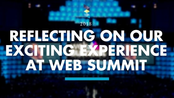 Reflecting on Our Exciting Experience at Web Summit 2018