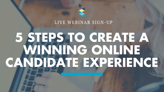 Live Webinar: 5 Steps to Create a Winning Online Candidate Experience