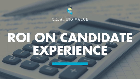 Creating value: the ROI on a good Candidate Experience