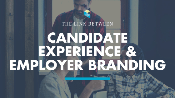 Why Employer Branding and Candidate Experience Go Hand in Hand