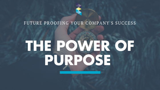 The Power of Purpose – Future Proofing your Company's Success